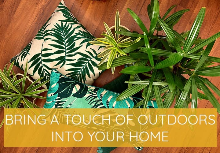 Bring A Touch Of Outdoors Into Your Home
